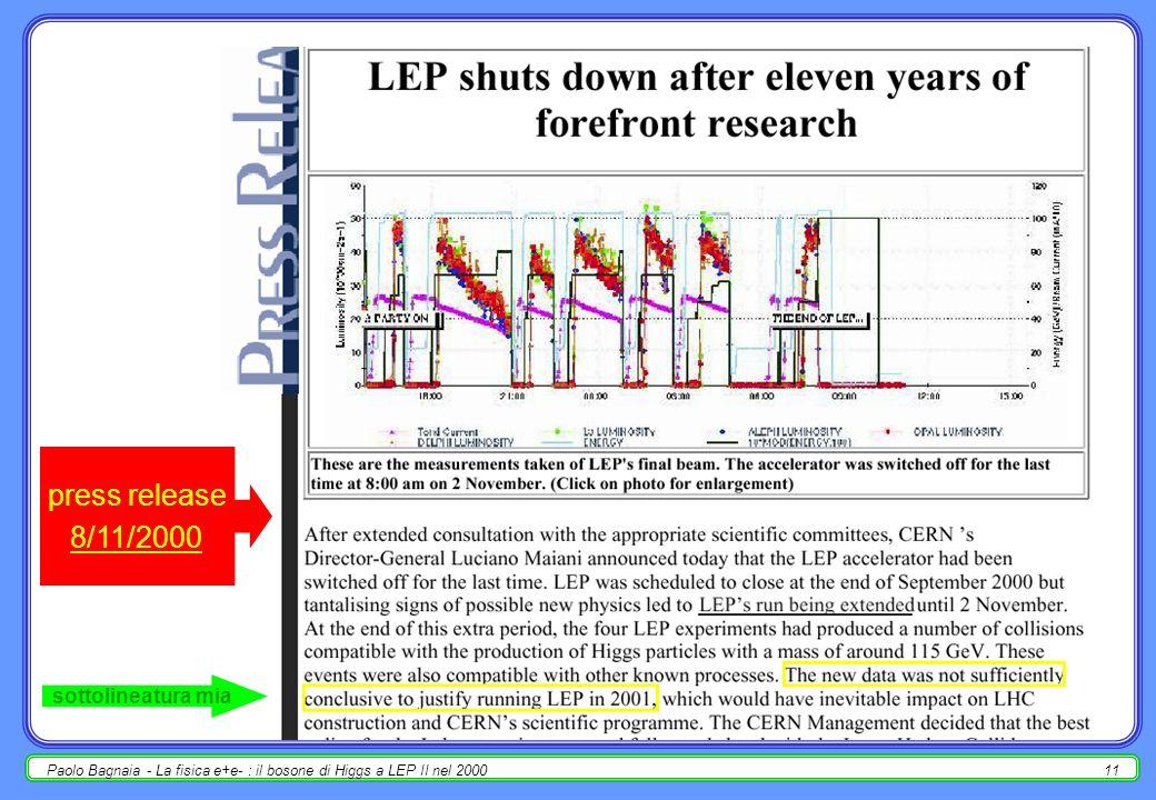 Paolo Bagnaia - La fisica e+e- : il bosone di Higgs a LEP II nel 200010 3/11/2000 : proposta (recommendation) del LHWG al LEPC e al direttorato CERN NB proposte analoghe da tutti e 4 gli esperimenti LEP singolarmente.