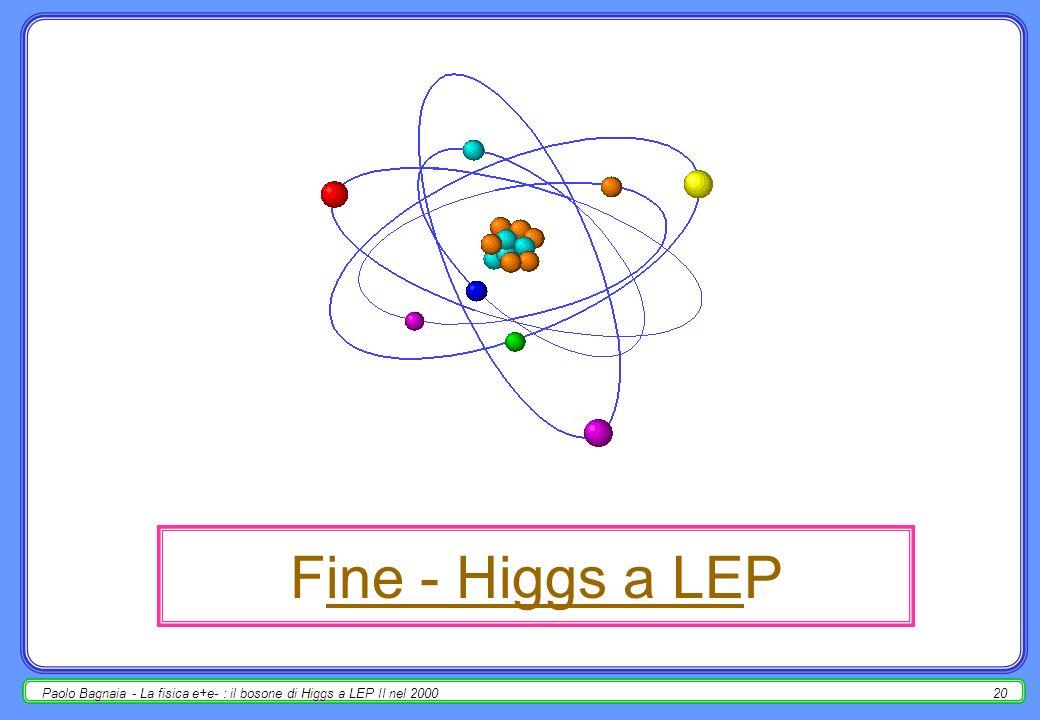 Paolo Bagnaia - La fisica e+e- : il bosone di Higgs a LEP II nel 200019 e allora ??.