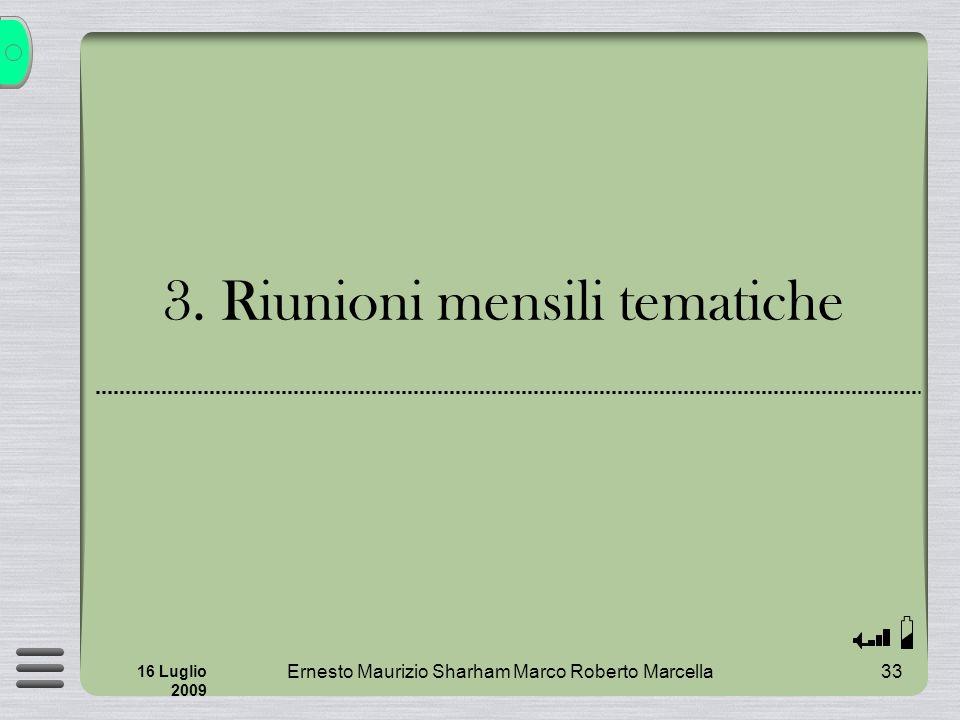 Ernesto Maurizio Sharham Marco Roberto Marcella33 16 Luglio 2009 3. Riunioni mensili tematiche
