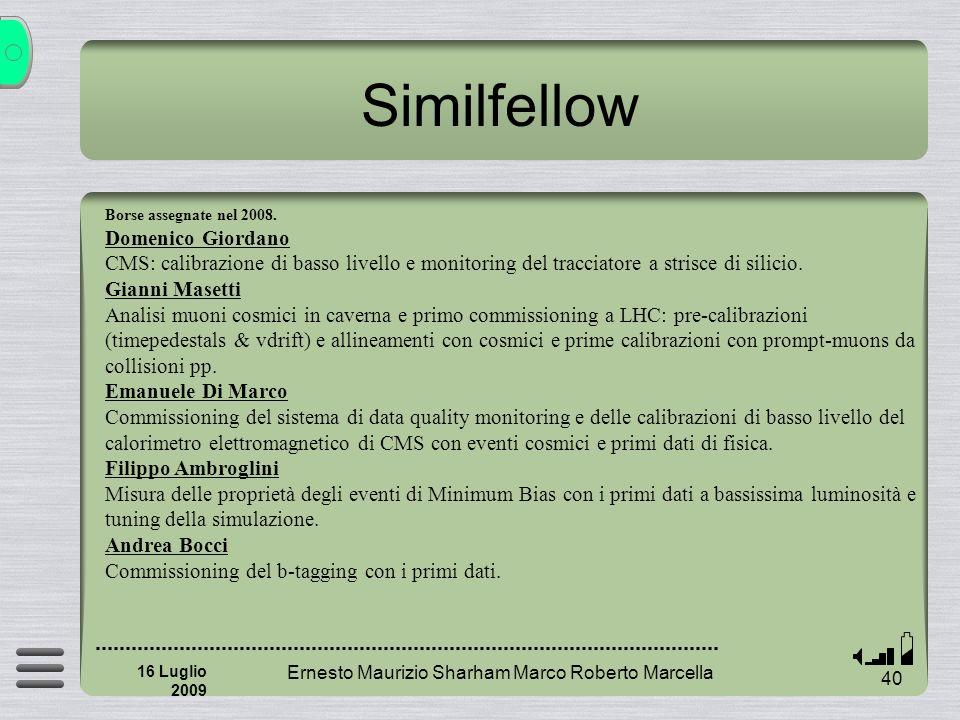 Similfellow Ernesto Maurizio Sharham Marco Roberto Marcella 40 16 Luglio 2009 Borse assegnate nel 2008.
