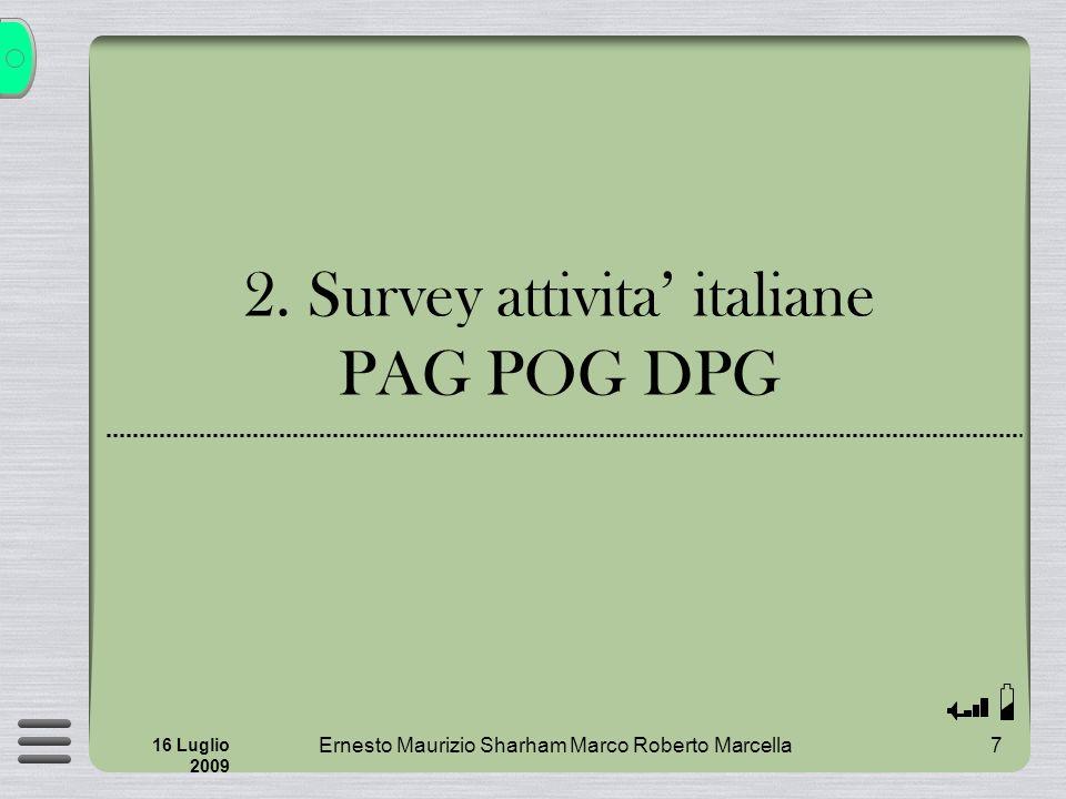 Ernesto Maurizio Sharham Marco Roberto Marcella 8 16 Luglio 2009 Attivita italiane DPG Numero di posizioni di responsabilita ricoperte da italiani L2/L3 coordinators (vedi lista) MUONI TRACKER ECAL N.B.