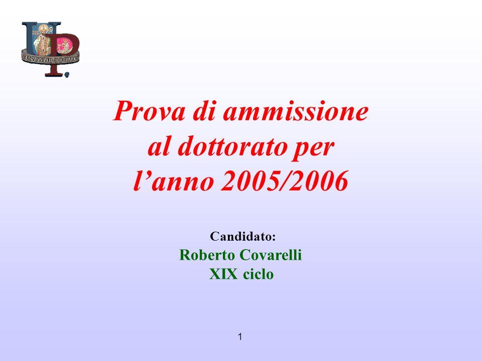 1 Prova di ammissione al dottorato per lanno 2005/2006 Candidato: Roberto Covarelli XIX ciclo