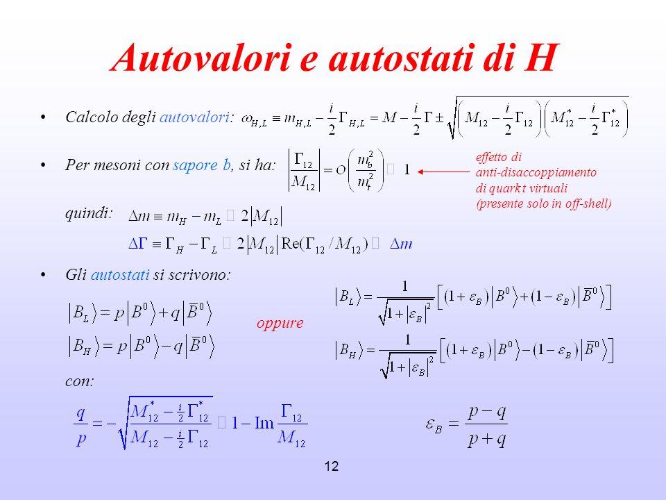 12 Autovalori e autostati di H Calcolo degli autovalori: Per mesoni con sapore b, si ha: quindi: Gli autostati si scrivono: oppure con: effetto di ant