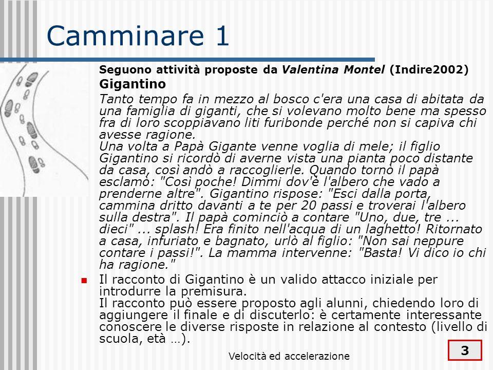 Velocità ed accelerazione 3 Camminare 1 Seguono attività proposte da Valentina Montel (Indire2002) Gigantino Tanto tempo fa in mezzo al bosco c'era un