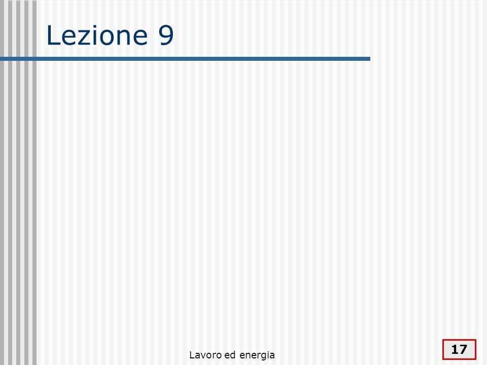 Lavoro ed energia 17 Lezione 9