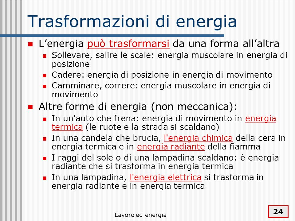 Lavoro ed energia 24 Trasformazioni di energia Lenergia può trasformarsi da una forma allaltra Sollevare, salire le scale: energia muscolare in energi
