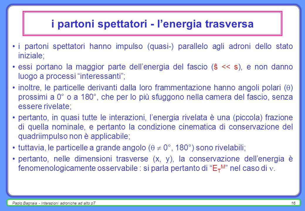 Paolo Bagnaia - Interazioni adroniche ad alto pT15 luminosità differenziale dL i / d ŝ
