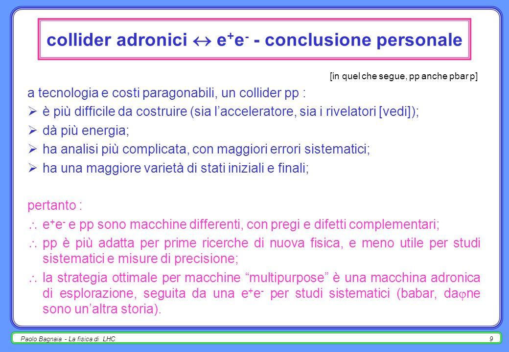 Paolo Bagnaia - La fisica di LHC8 collider adronici e + e - - 5 [in quel che segue, pp anche pbar p] in pp, non serve spazzolare in s : le funzioni di