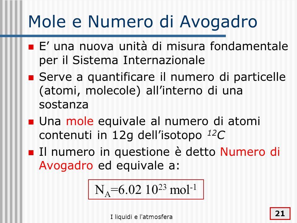 I liquidi e l'atmosfera 21 Mole e Numero di Avogadro E una nuova unità di misura fondamentale per il Sistema Internazionale Serve a quantificare il nu