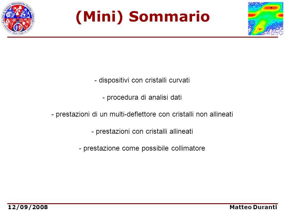 12/09/2008 Matteo Duranti (Mini) Sommario - dispositivi con cristalli curvati - procedura di analisi dati - prestazioni di un multi-deflettore con cri