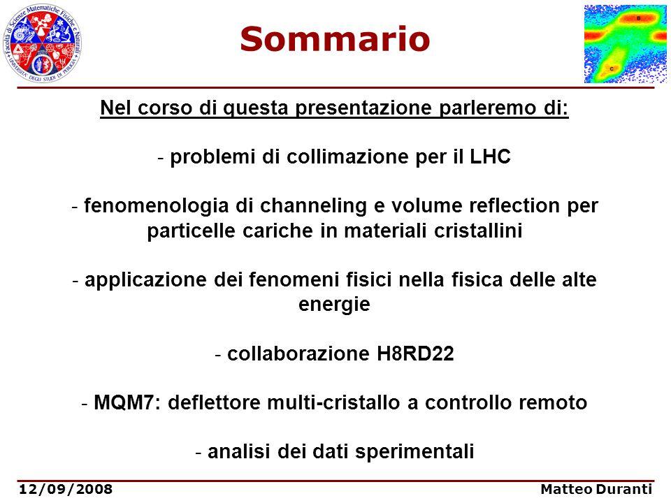 12/09/2008 Matteo Duranti Collimazione Al LHC verranno fatti collidere fasci di protoni di 7 TeV/c e fasci di ioni Piombo di 574TeV/c.