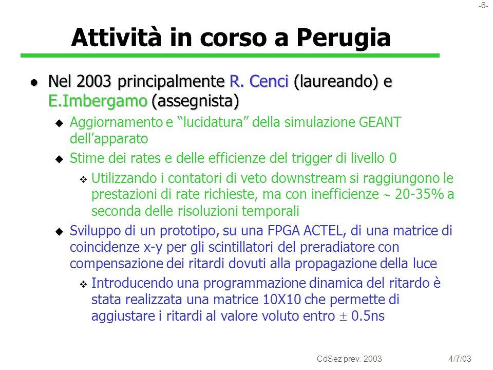 -6- CdSez prev. 20034/7/03 Attività in corso a Perugia l Nel 2003 principalmente R.