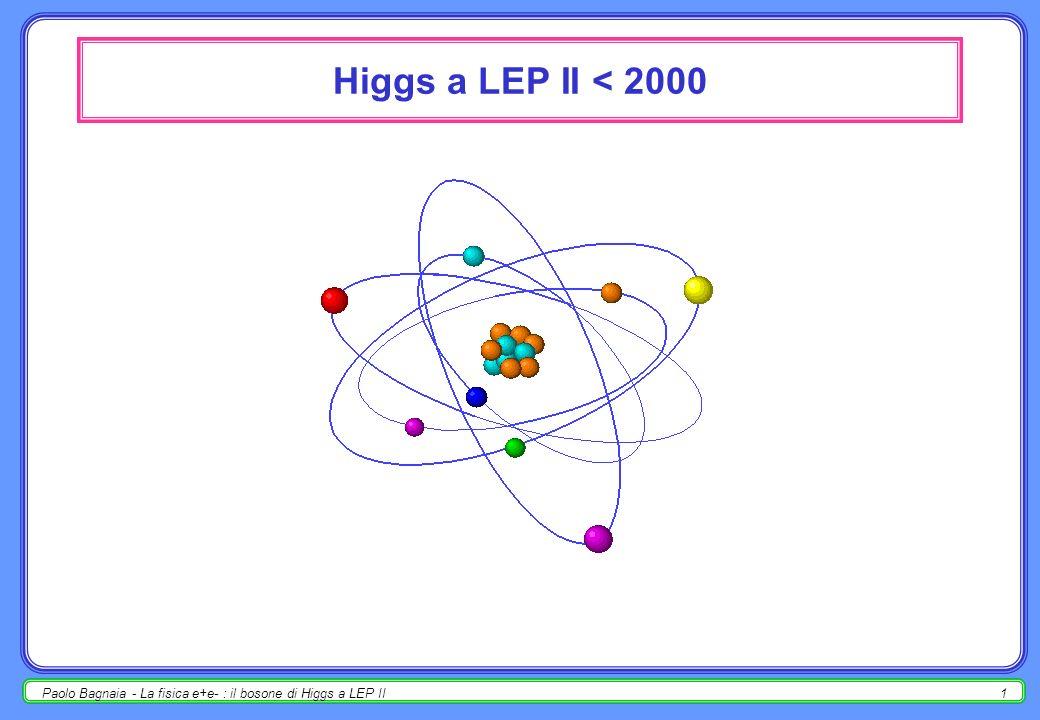 Paolo Bagnaia - La fisica e+e- : il bosone di Higgs a LEP II1 Higgs a LEP II < 2000