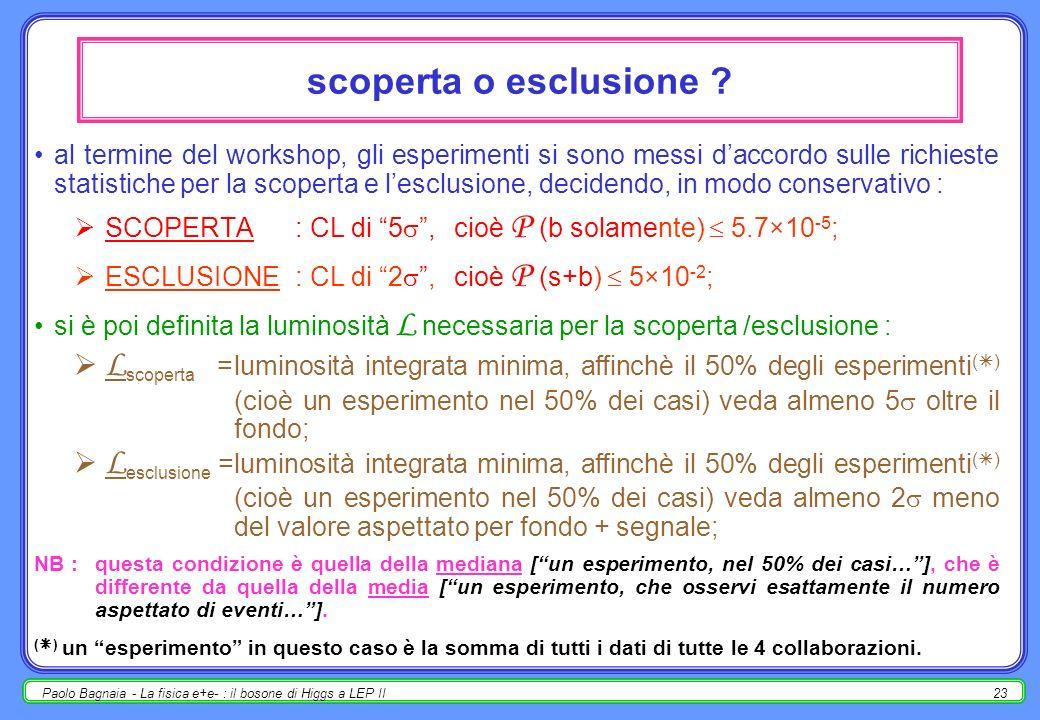 Paolo Bagnaia - La fisica e+e- : il bosone di Higgs a LEP II23 scoperta o esclusione .