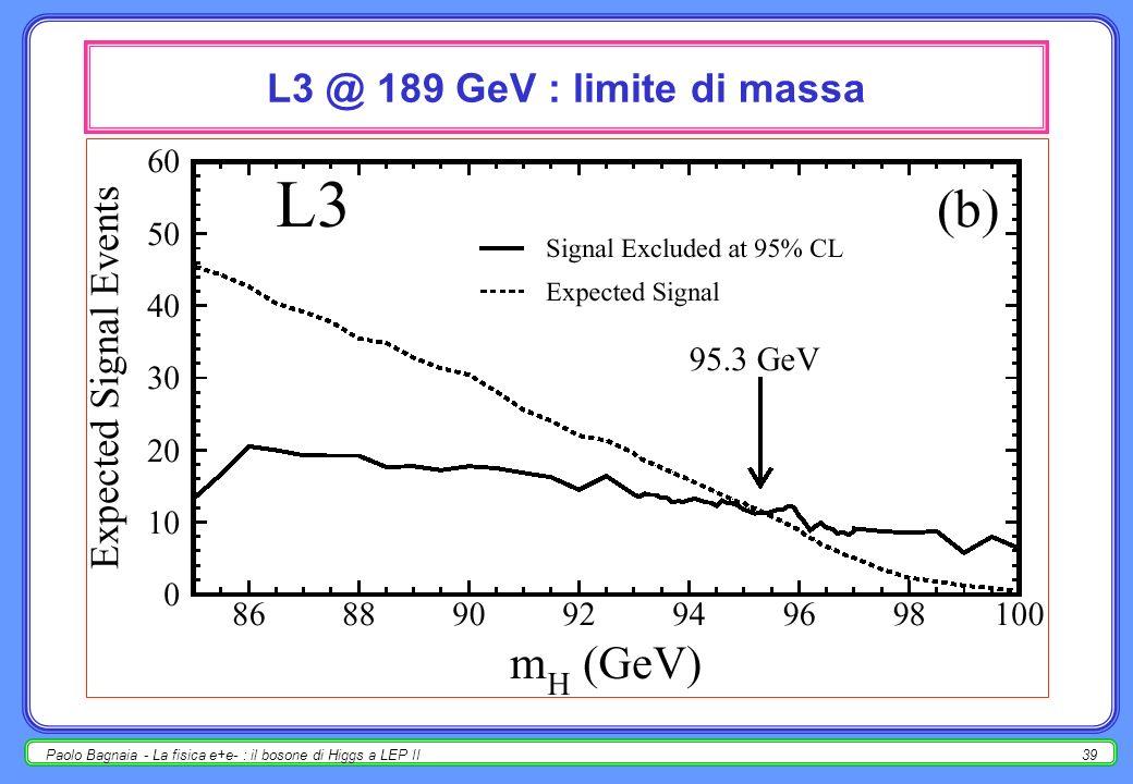 Paolo Bagnaia - La fisica e+e- : il bosone di Higgs a LEP II39 L3 @ 189 GeV : limite di massa