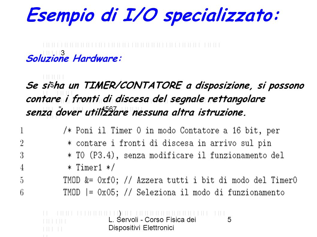 L. Servoli - Corso Fisica dei Dispositivi Elettronici 5 Esempio di I/O specializzato: Soluzione Hardware: Se si ha un TIMER/CONTATORE a disposizione,