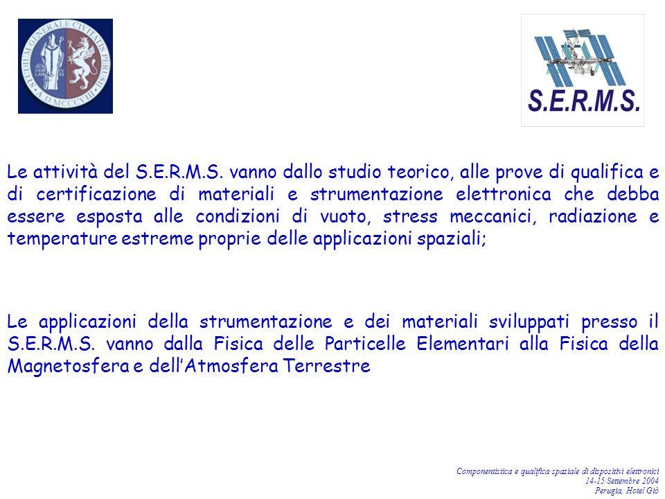 Componentistica e qualifica spaziale di dispositivi elettronici 14-15 Settembre 2004 Perugia, Hotel Giò Le attività del S.E.R.M.S. vanno dallo studio