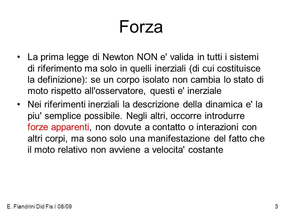 E. Fiandrini Did Fis I 08/093 Forza La prima legge di Newton NON e' valida in tutti i sistemi di riferimento ma solo in quelli inerziali (di cui costi