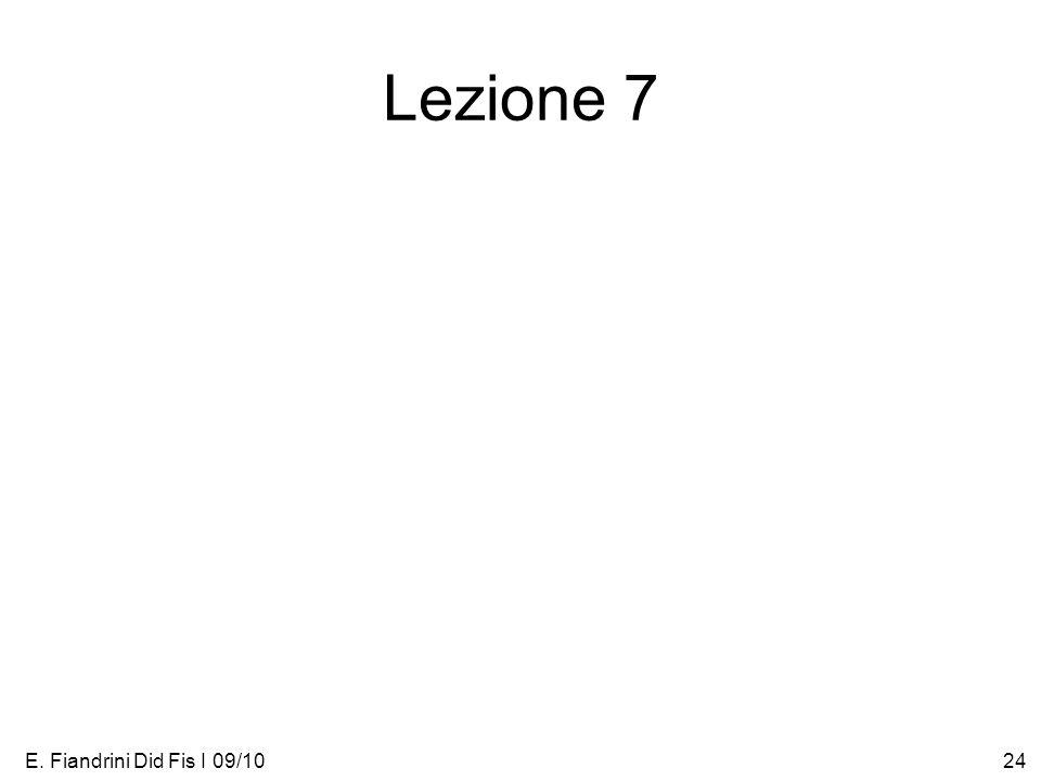 E. Fiandrini Did Fis I 09/1024 Lezione 7