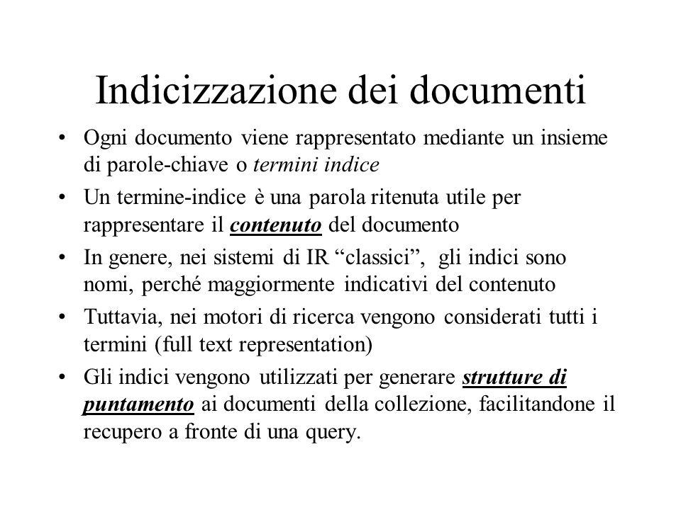 Indicizzazione dei documenti Ogni documento viene rappresentato mediante un insieme di parole-chiave o termini indice Un termine-indice è una parola r