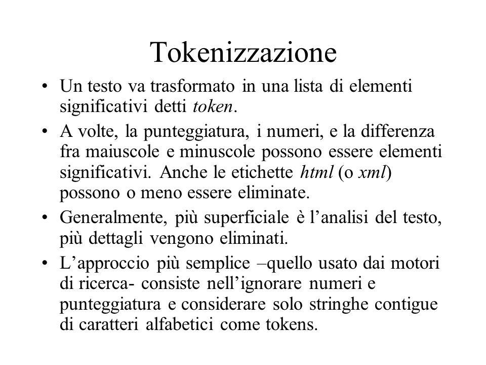 Tokenizzazione Un testo va trasformato in una lista di elementi significativi detti token. A volte, la punteggiatura, i numeri, e la differenza fra ma