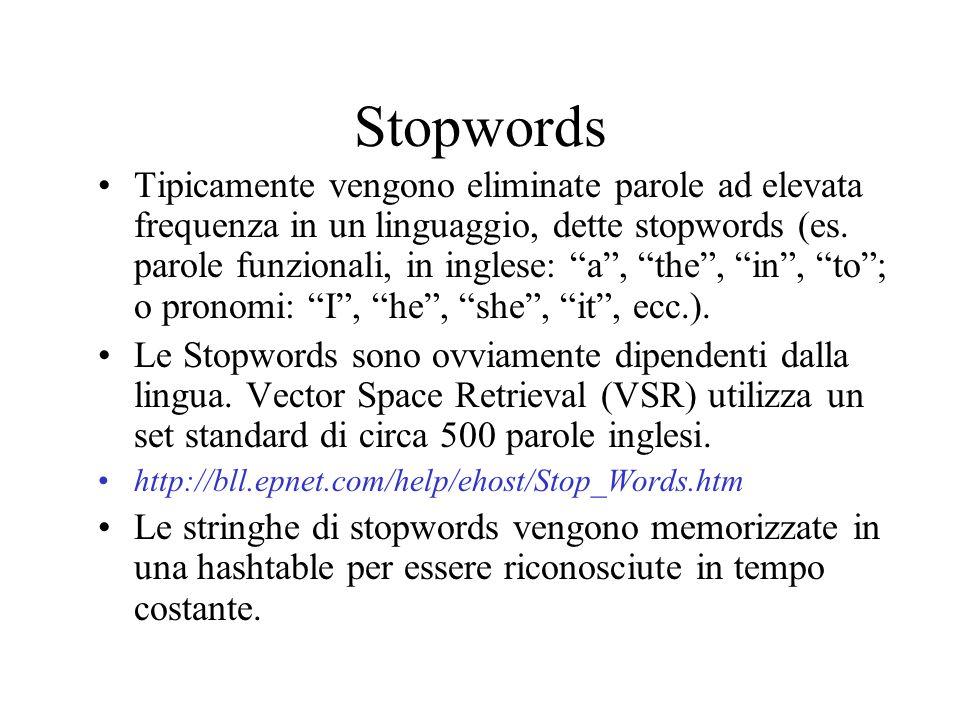 Stopwords Tipicamente vengono eliminate parole ad elevata frequenza in un linguaggio, dette stopwords (es. parole funzionali, in inglese: a, the, in,