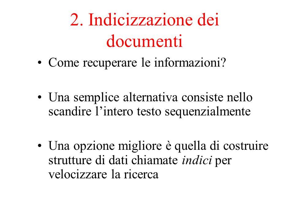 2. Indicizzazione dei documenti Come recuperare le informazioni? Una semplice alternativa consiste nello scandire lintero testo sequenzialmente Una op