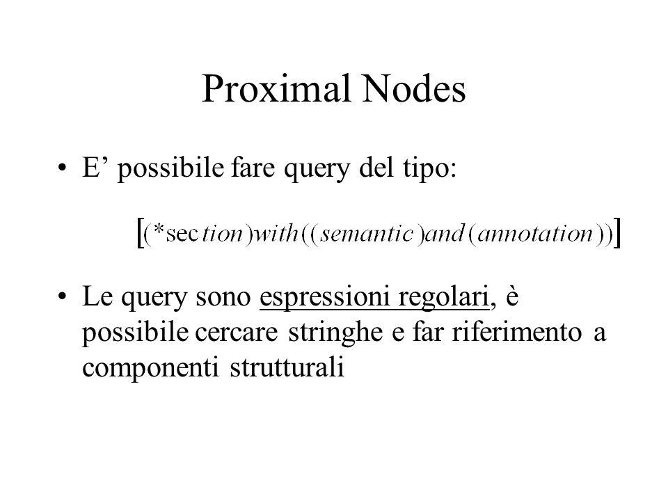 Proximal Nodes E possibile fare query del tipo: Le query sono espressioni regolari, è possibile cercare stringhe e far riferimento a componenti strutt