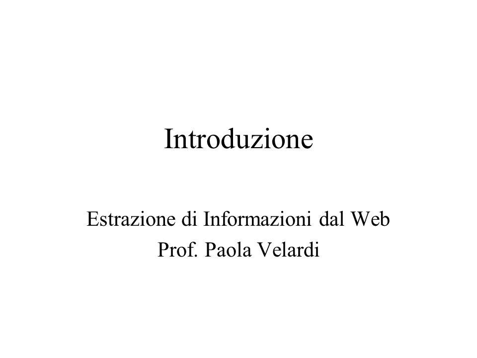 Introduzione Estrazione di Informazioni dal Web Prof. Paola Velardi
