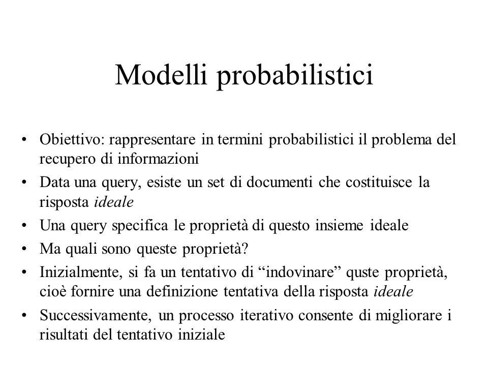 Modelli probabilistici Obiettivo: rappresentare in termini probabilistici il problema del recupero di informazioni Data una query, esiste un set di do