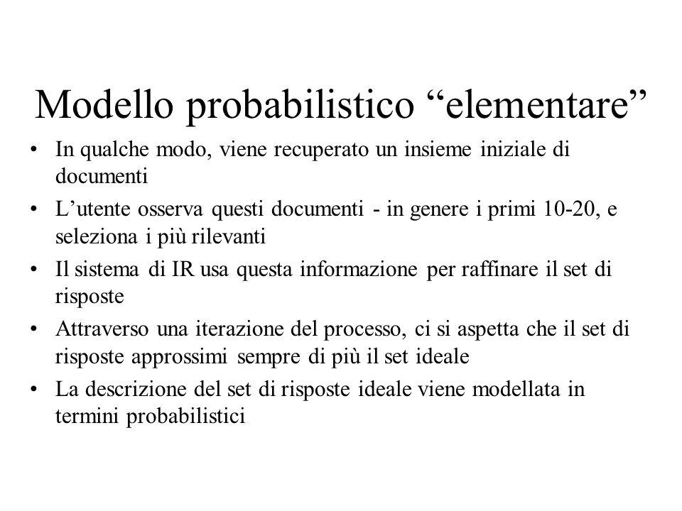 Modello probabilistico elementare In qualche modo, viene recuperato un insieme iniziale di documenti Lutente osserva questi documenti - in genere i pr