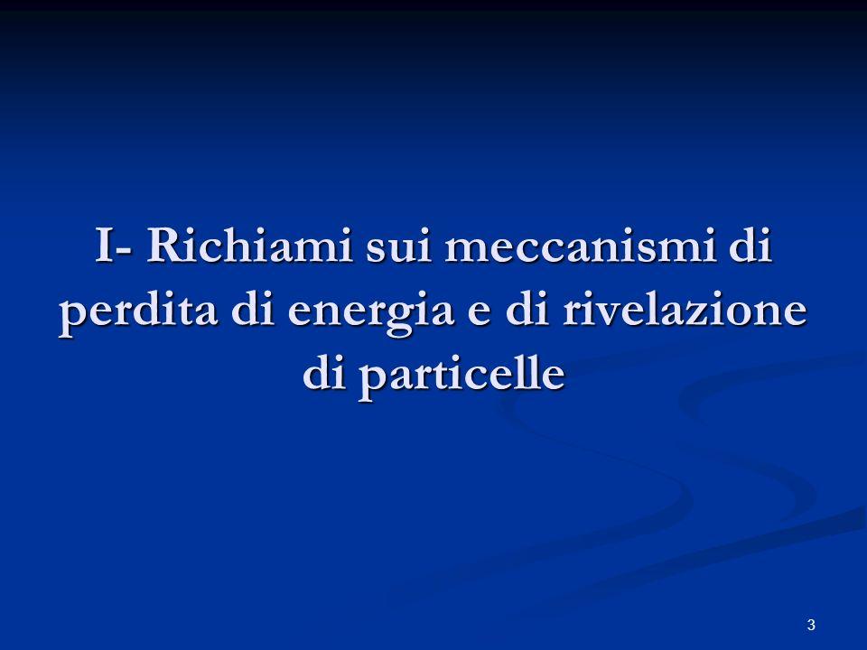 3 I- Richiami sui meccanismi di perdita di energia e di rivelazione di particelle