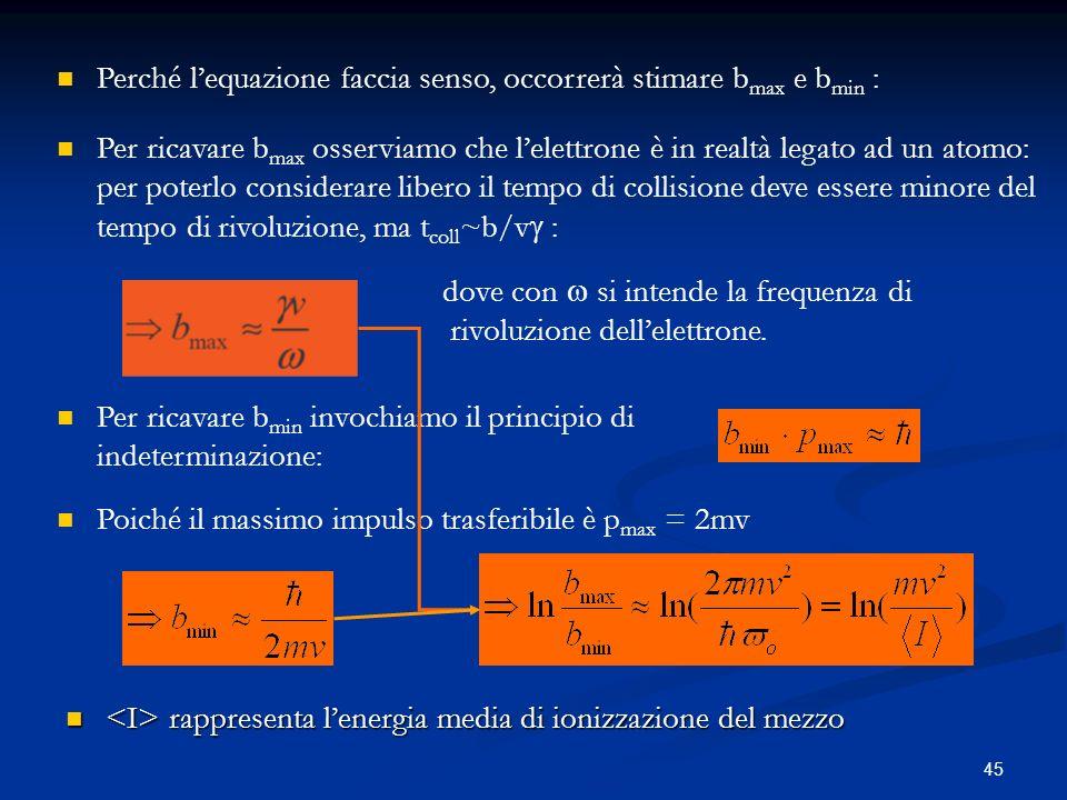 45 Perché lequazione faccia senso, occorrerà stimare b max e b min : Per ricavare b max osserviamo che lelettrone è in realtà legato ad un atomo: per
