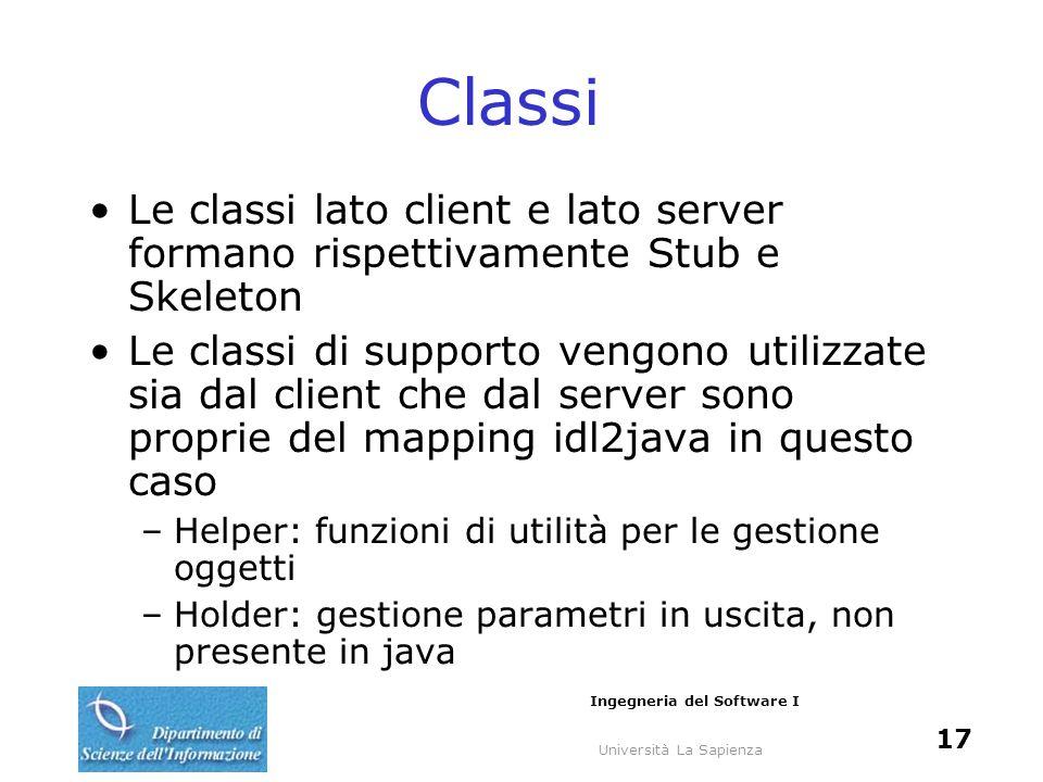 Università La Sapienza Ingegneria del Software I 17 Classi Le classi lato client e lato server formano rispettivamente Stub e Skeleton Le classi di su