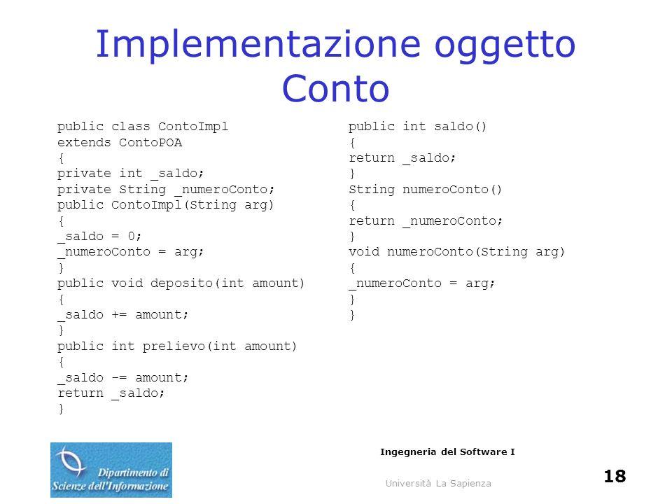 Università La Sapienza Ingegneria del Software I 18 Implementazione oggetto Conto public class ContoImpl extends ContoPOA { private int _saldo; privat