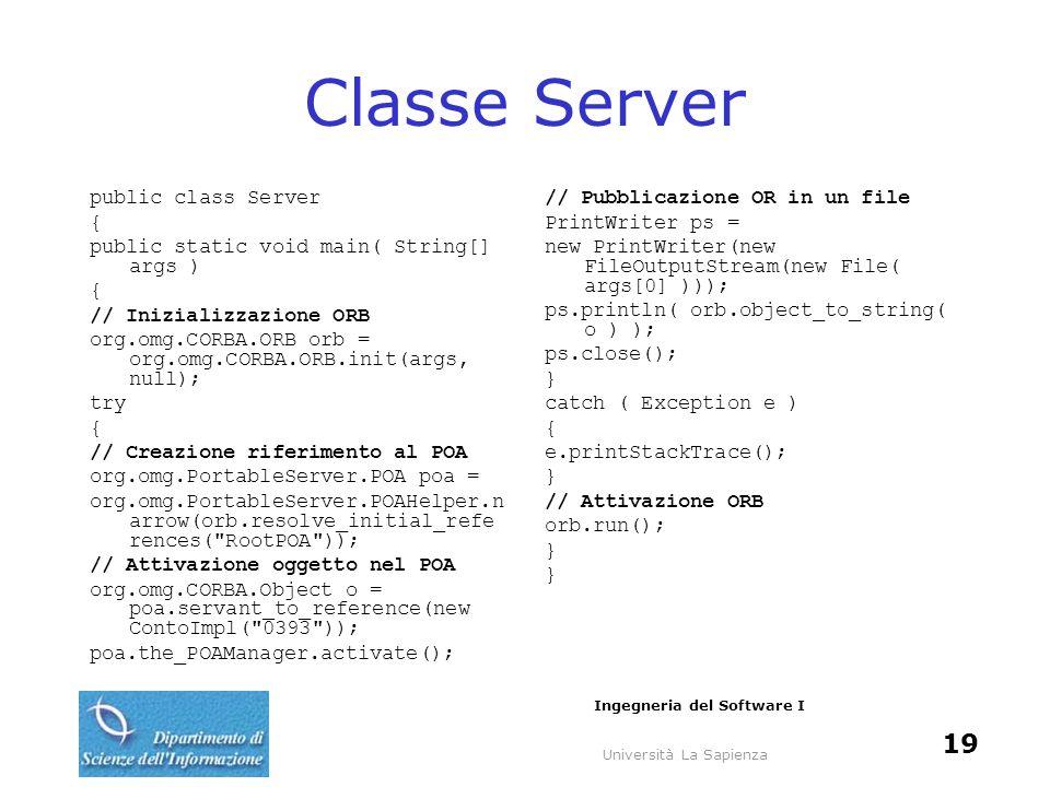 Università La Sapienza Ingegneria del Software I 19 Classe Server public class Server { public static void main( String[] args ) { // Inizializzazione