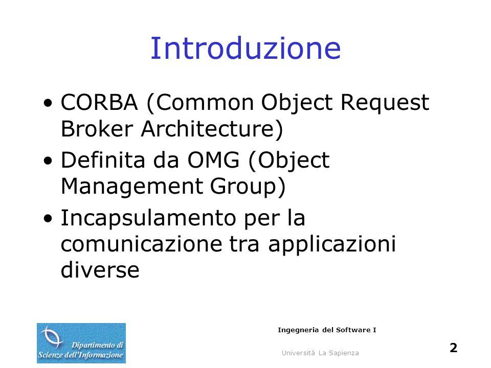 Università La Sapienza Ingegneria del Software I 2 Introduzione CORBA (Common Object Request Broker Architecture) Definita da OMG (Object Management G