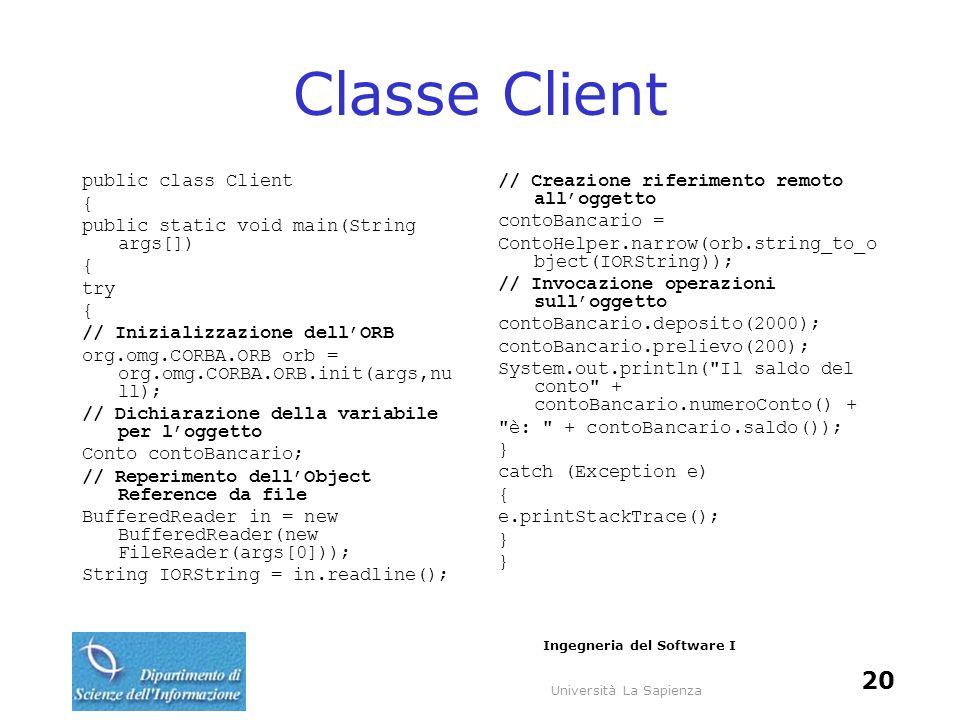 Università La Sapienza Ingegneria del Software I 20 Classe Client public class Client { public static void main(String args[]) { try { // Inizializzaz