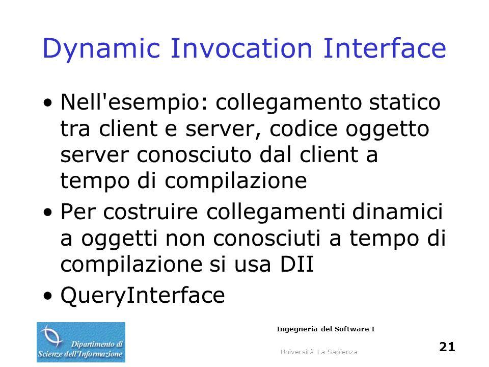 Università La Sapienza Ingegneria del Software I 21 Dynamic Invocation Interface Nell'esempio: collegamento statico tra client e server, codice oggett