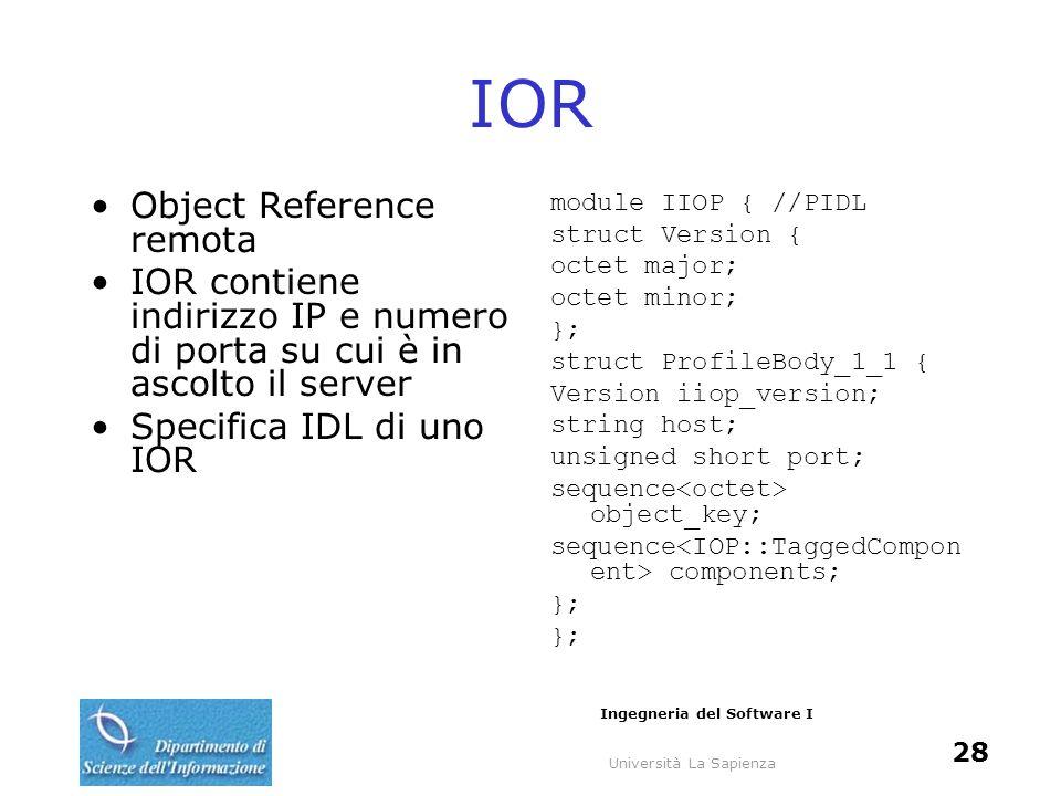 Università La Sapienza Ingegneria del Software I 28 IOR Object Reference remota IOR contiene indirizzo IP e numero di porta su cui è in ascolto il ser