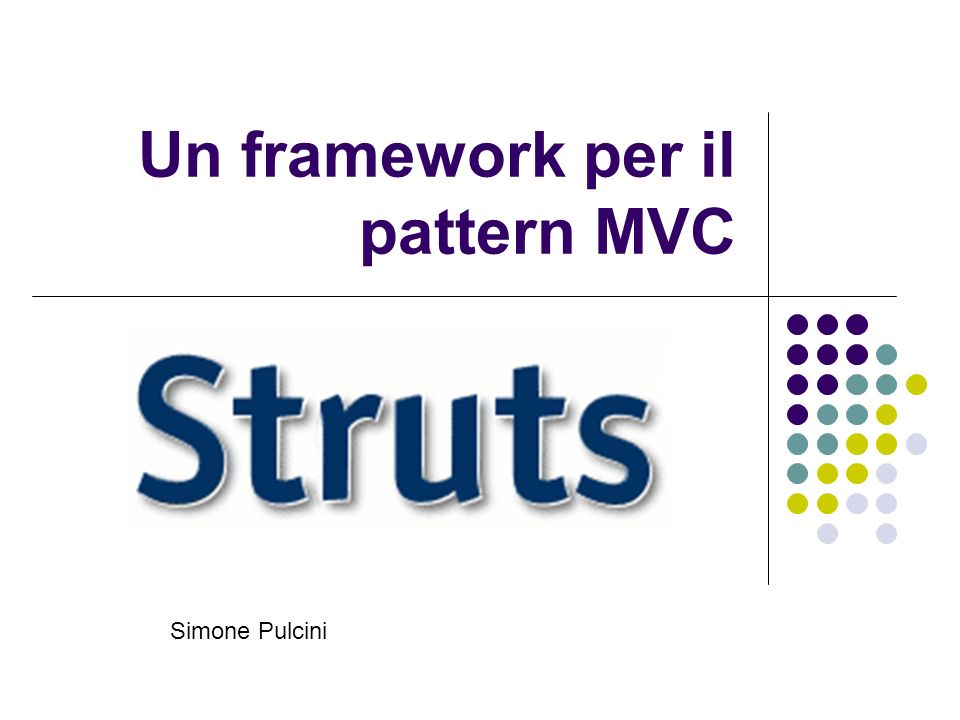 Un framework per il pattern MVC Simone Pulcini