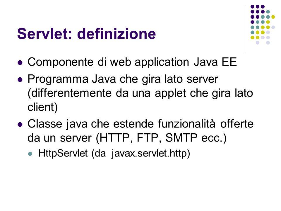 Servlet: definizione Componente di web application Java EE Programma Java che gira lato server (differentemente da una applet che gira lato client) Cl