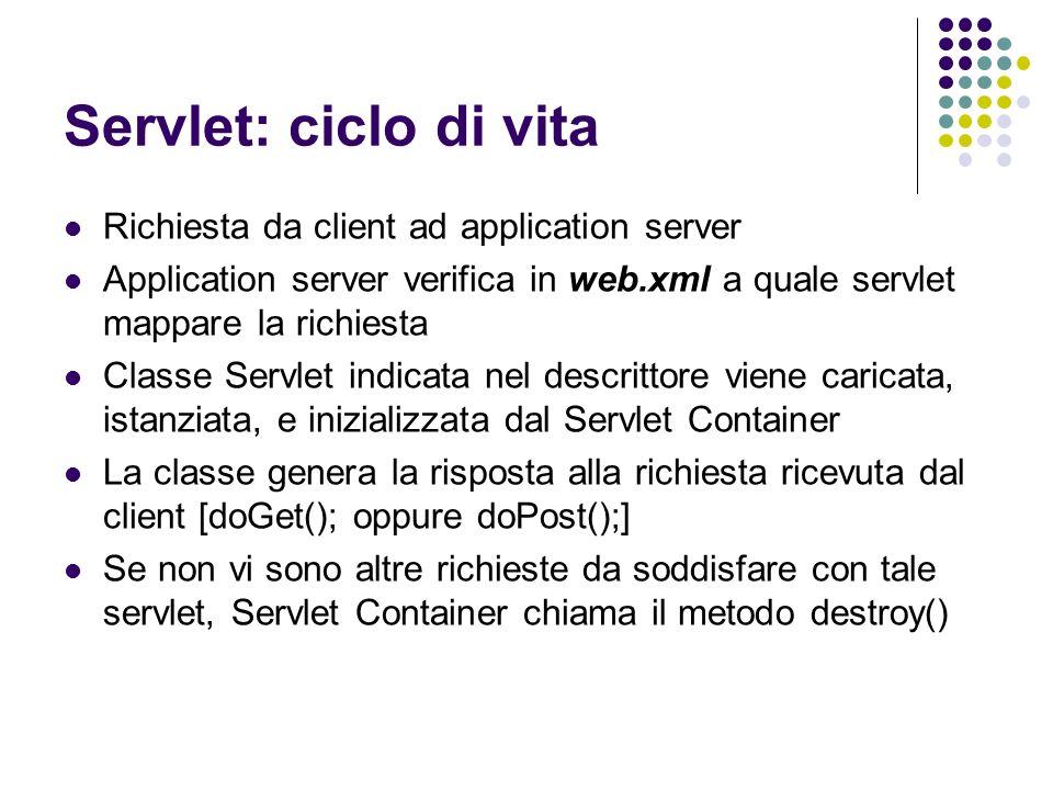 Servlet: ciclo di vita Richiesta da client ad application server Application server verifica in web.xml a quale servlet mappare la richiesta Classe Se