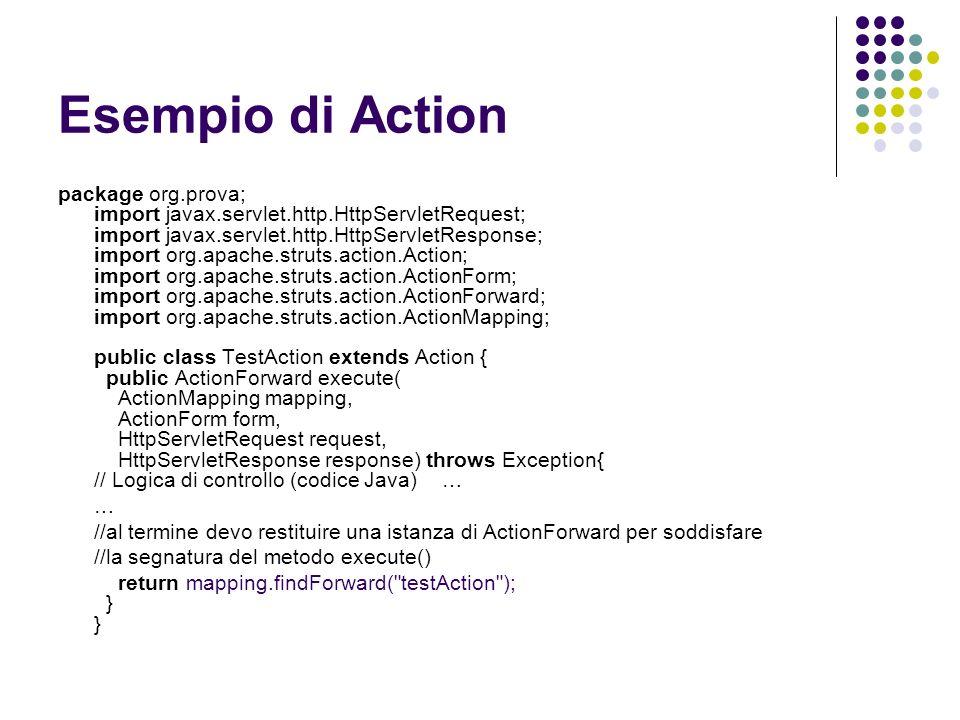 Esempio di Action package org.prova; import javax.servlet.http.HttpServletRequest; import javax.servlet.http.HttpServletResponse; import org.apache.st