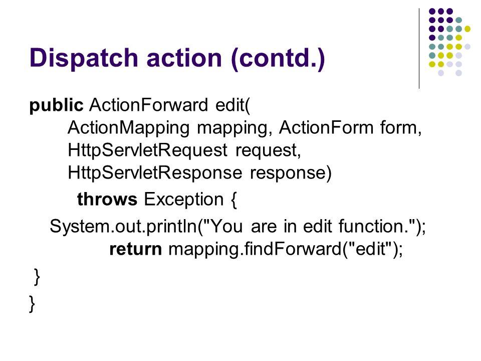 Dispatch Action: struts-config.xml <action path= /DispatchAction type=org.prova.Dispatch_Action parameter=discrimina input= /pages/DispatchAction.jsp name= DispatchActionForm >