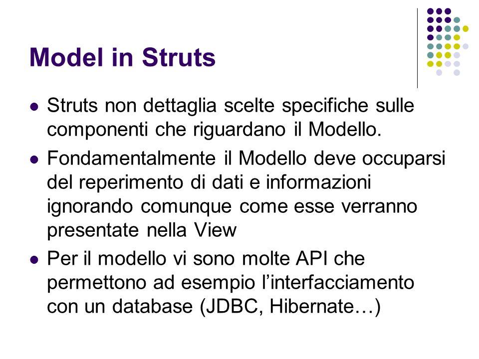 Model in Struts Struts non dettaglia scelte specifiche sulle componenti che riguardano il Modello. Fondamentalmente il Modello deve occuparsi del repe