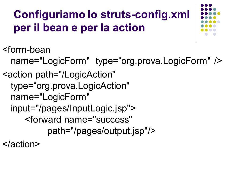 Configuriamo lo struts-config.xml per il bean e per la action