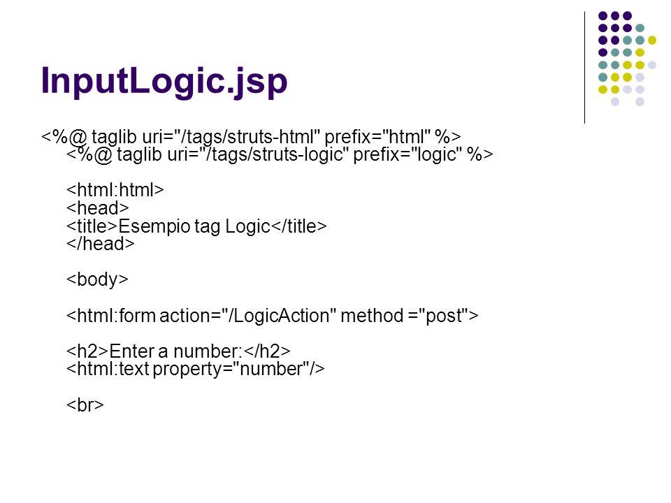 InputLogic.jsp (contd.) Nella pagina di output logic:equal funzionerà se il valore inserito sarà 1 altrimenti verrà eseguito logic:notEqual