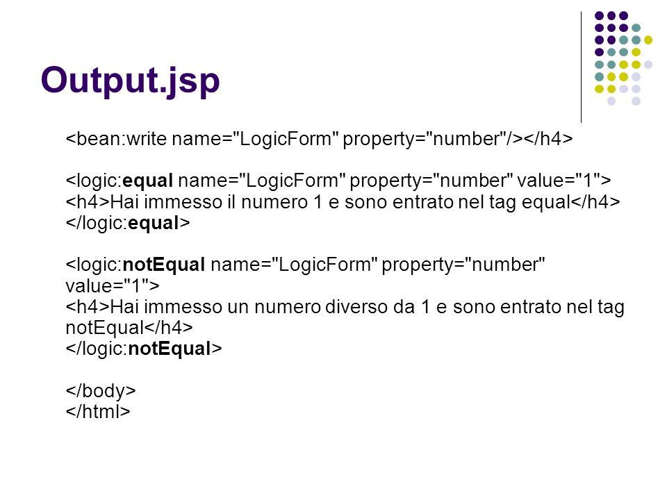 Output.jsp Hai immesso il numero 1 e sono entrato nel tag equal Hai immesso un numero diverso da 1 e sono entrato nel tag notEqual