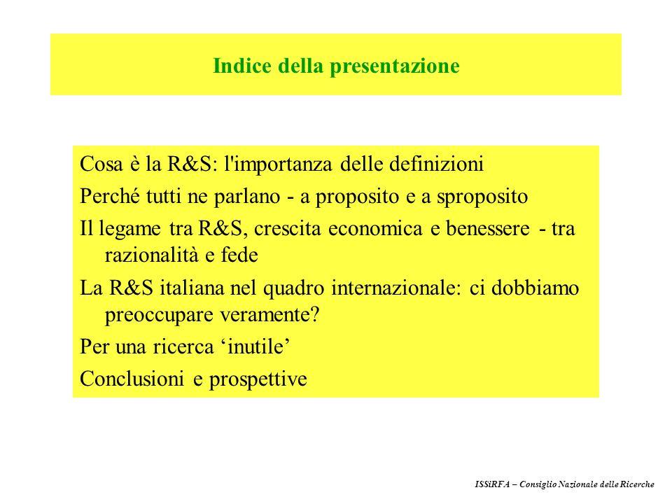 Cosa è la R&S: l importanza delle definizioni Perché tutti ne parlano - a proposito e a sproposito Il legame tra R&S, crescita economica e benessere - tra razionalità e fede La R&S italiana nel quadro internazionale: ci dobbiamo preoccupare veramente.